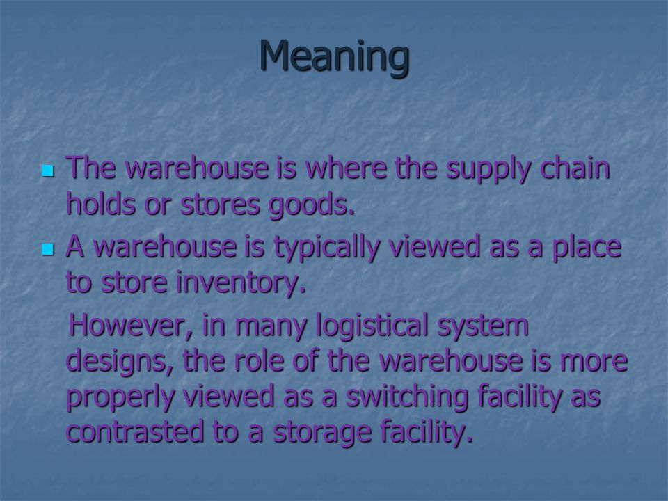 Meaning The warehouse is where the supply chain holds or stores goods. The warehouse is where the supply chain holds or stores goods. A warehouse is t