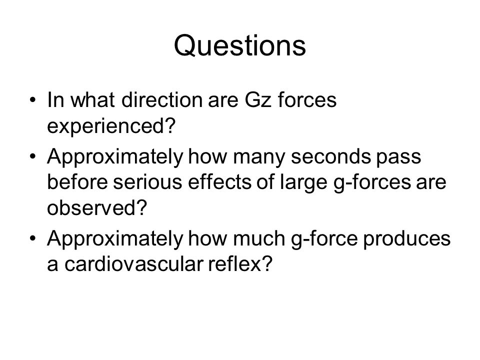 Questions In what direction are Gz forces experienced.