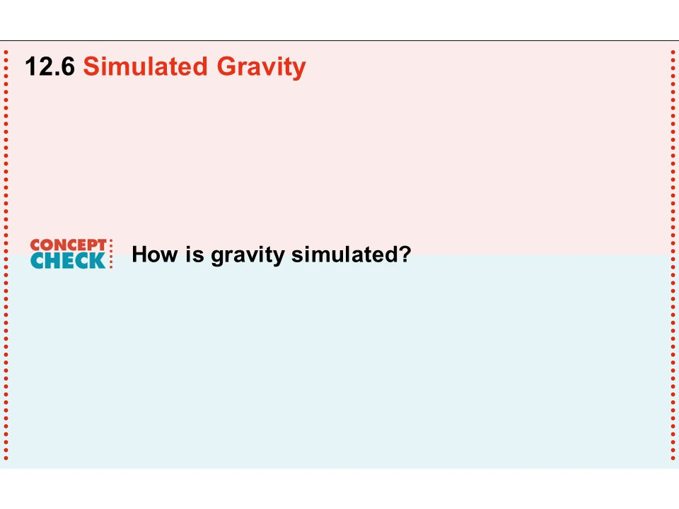 How is gravity simulated 12.6 Simulated Gravity