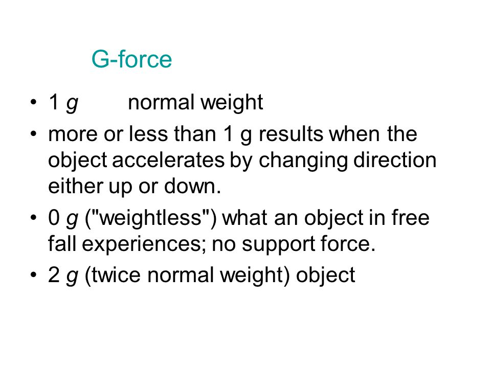 1 g normal weight more or less than 1 g results when the object accelerates by changing direction either up or down.