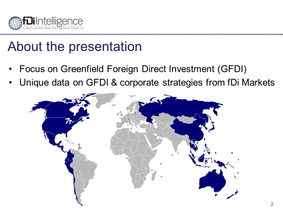 2 About the presentation Focus on Greenfield Foreign Direct Investment (GFDI) Unique data on GFDI & corporate strategies from fDi Markets