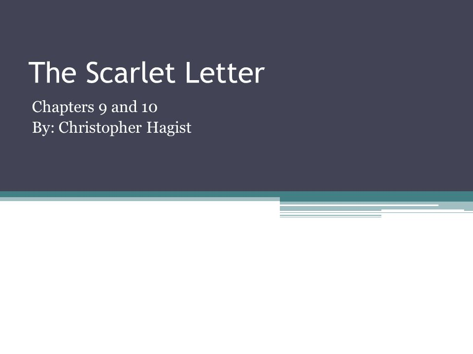 The Scarlet Letter Chapters 9 and 10 By: Christopher Hagist