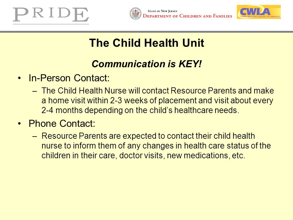 The Child Health Unit Communication is KEY! In-Person Contact: –The Child Health Nurse will contact Resource Parents and make a home visit within 2-3
