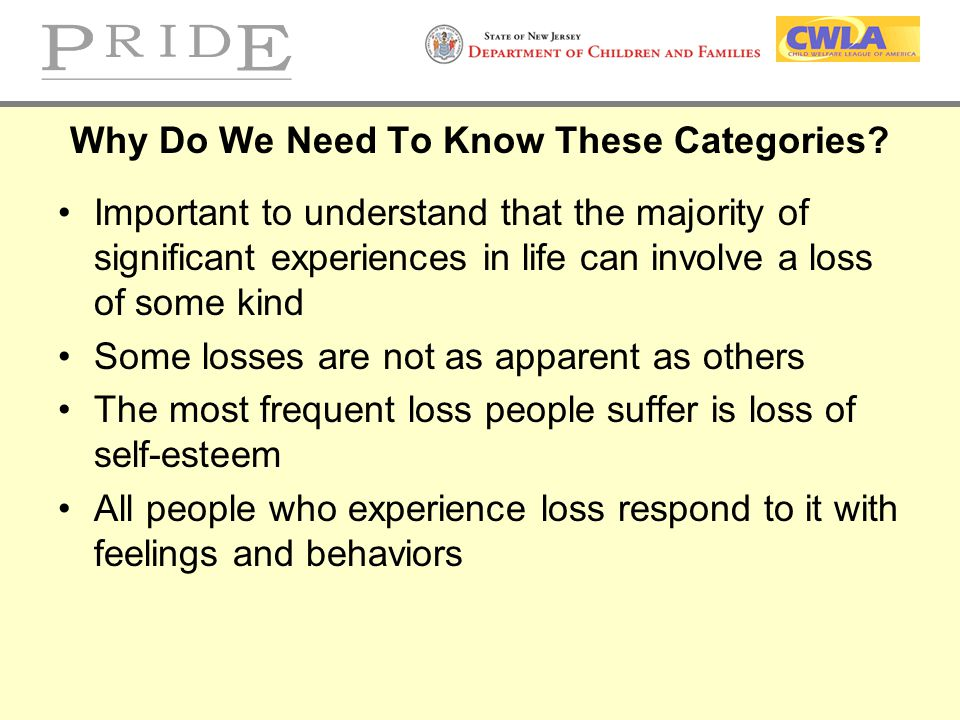 Why Do We Need To Know These Categories? Important to understand that the majority of significant experiences in life can involve a loss of some kind
