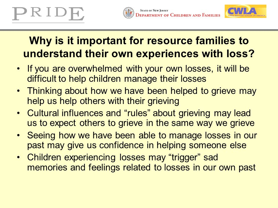 Why is it important for resource families to understand their own experiences with loss? If you are overwhelmed with your own losses, it will be diffi