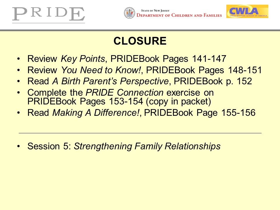 CLOSURE Review Key Points, PRIDEBook Pages 141-147 Review You Need to Know!, PRIDEBook Pages 148-151 Read A Birth Parent's Perspective, PRIDEBook p. 1