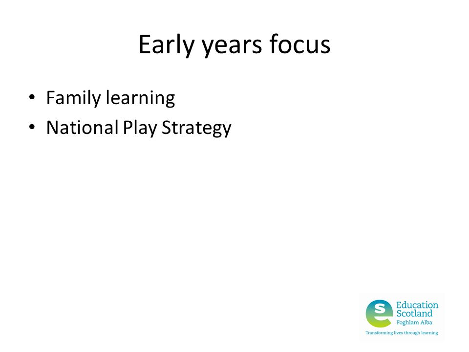 Early years focus Family learning National Play Strategy
