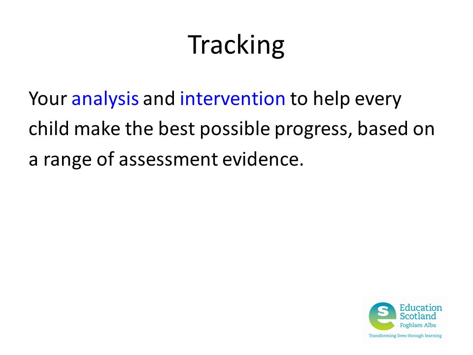Tracking Your analysis and intervention to help every child make the best possible progress, based on a range of assessment evidence.