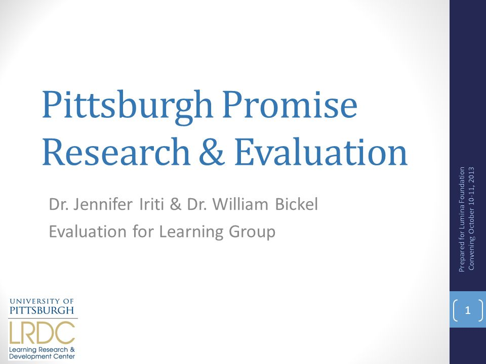 EFL work on Pittsburgh Promise Since 2008- 5 years, variety of studies Most work geared toward understanding implementation and providing formative feedback Data stores and access improving Prepared for Lumina Foundation Convening October 9-10, 2013 2