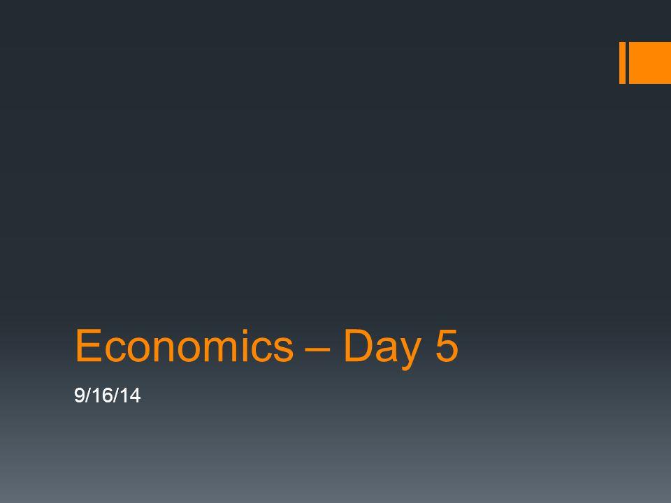 Economics – Day 5 9/16/14