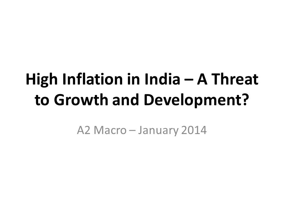 High Inflation in India – A Threat to Growth and Development A2 Macro – January 2014