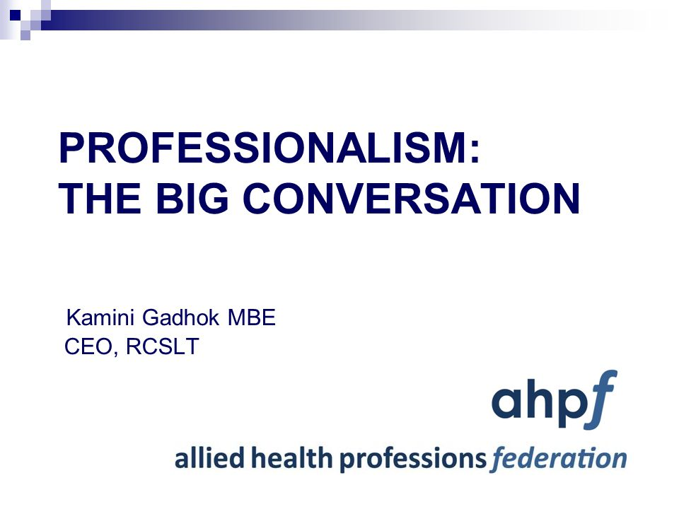 PROFESSIONALISM: THE BIG CONVERSATION Kamini Gadhok MBE CEO, RCSLT