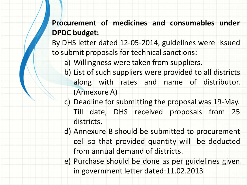 Procurement of medicines and consumables under DPDC budget: By DHS letter dated 12-05-2014, guidelines were issued to submit proposals for technical s