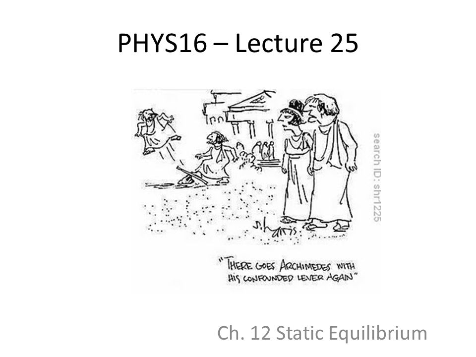 PHYS16 – Lecture 25 Ch. 12 Static Equilibrium