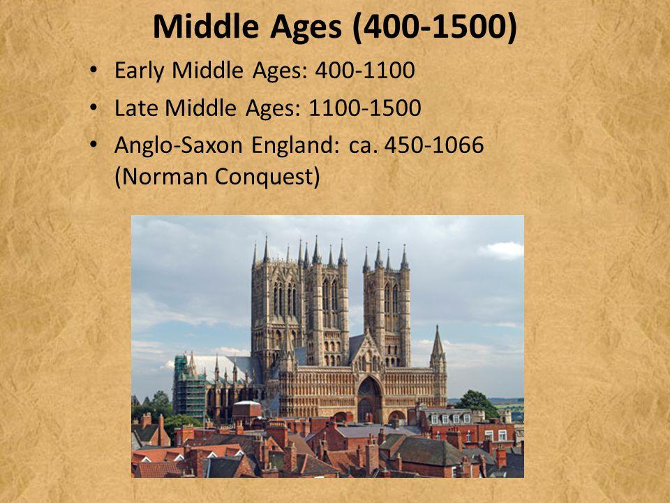 Middle Ages (400-1500) Early Middle Ages: 400-1100 Late Middle Ages: 1100-1500 Anglo-Saxon England: ca.