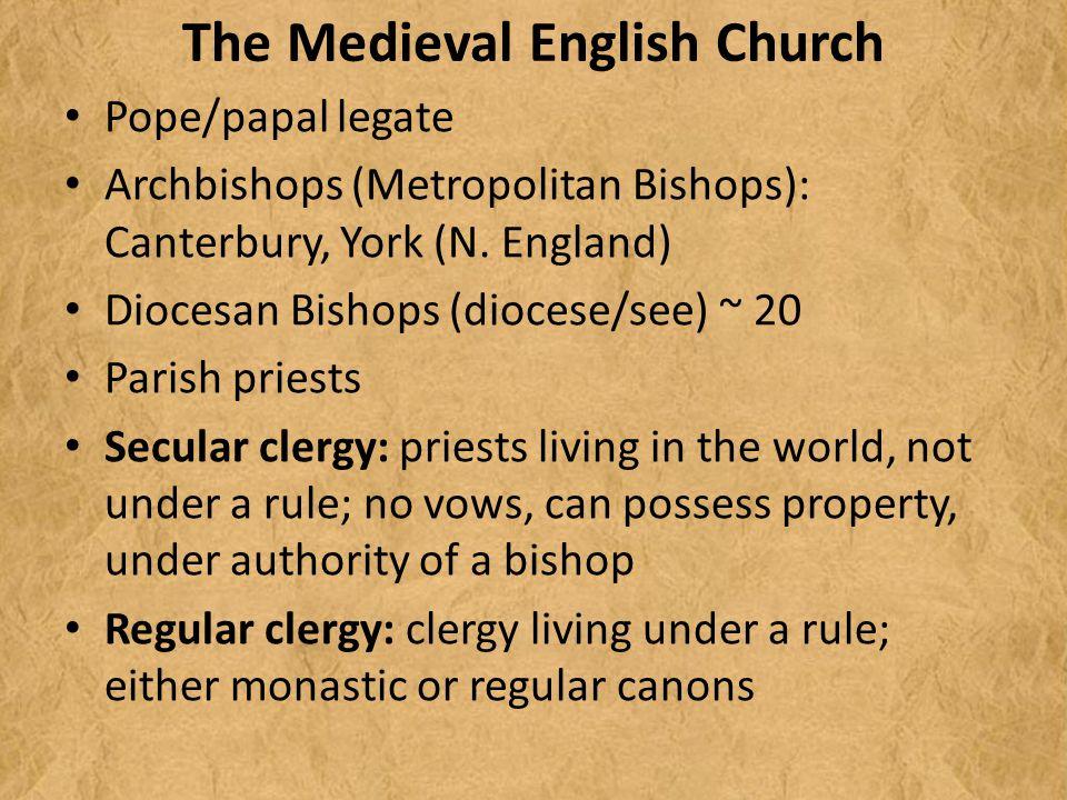 The Medieval English Church Pope/papal legate Archbishops (Metropolitan Bishops): Canterbury, York (N.