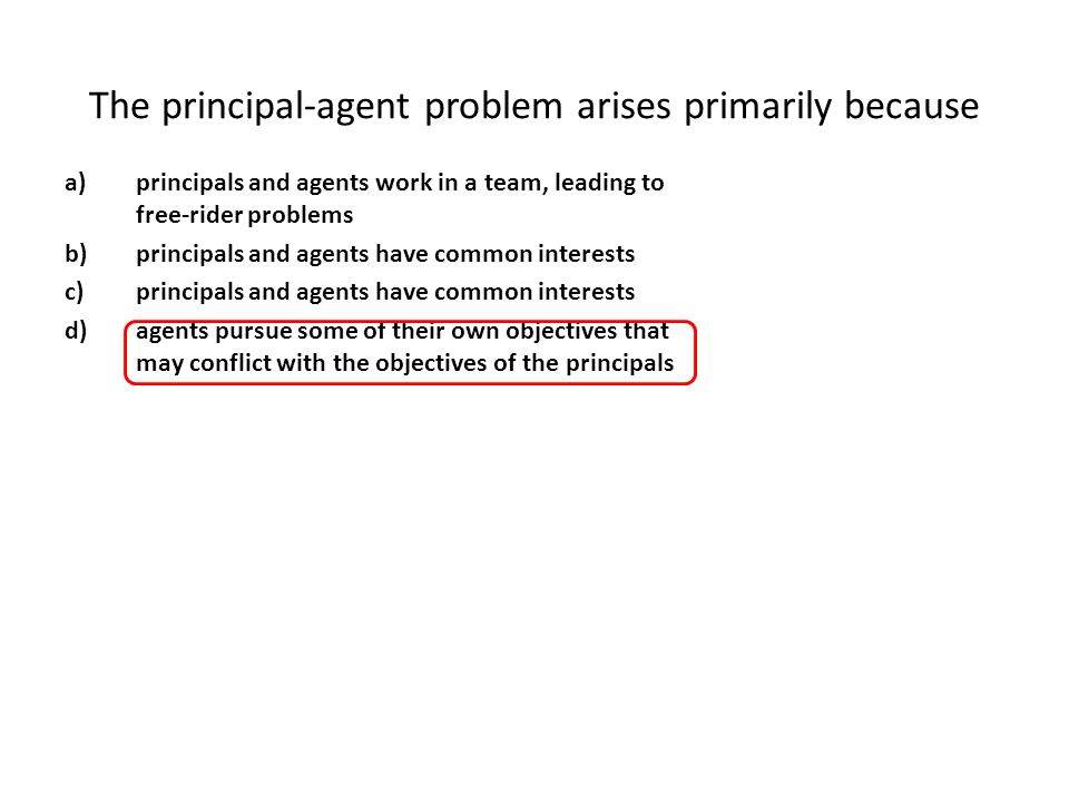 a)principals and agents work in a team, leading to free-rider problems b)principals and agents have common interests c)principals and agents have comm