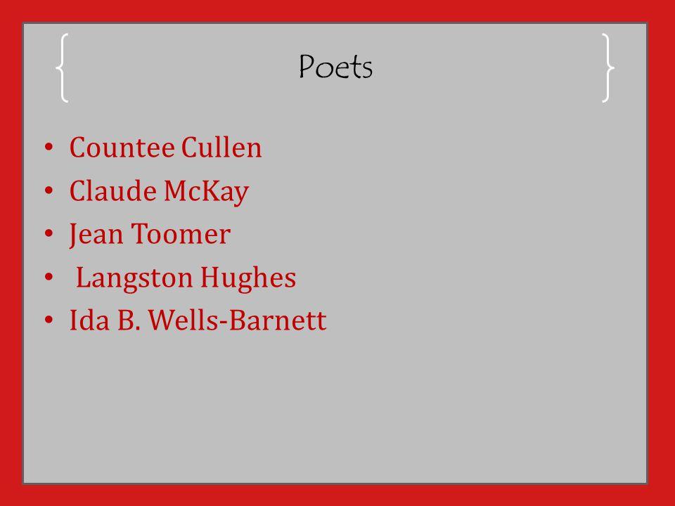 Poets Countee Cullen Claude McKay Jean Toomer Langston Hughes Ida B. Wells-Barnett