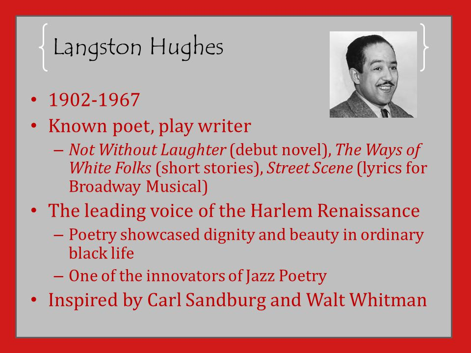 Langston Hughes 1902-1967 Known poet, play writer – Not Without Laughter (debut novel), The Ways of White Folks (short stories), Street Scene (lyrics