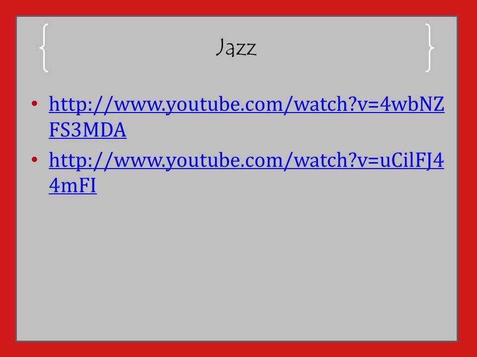Jazz http://www.youtube.com/watch?v=4wbNZ FS3MDA http://www.youtube.com/watch?v=4wbNZ FS3MDA http://www.youtube.com/watch?v=uCilFJ4 4mFI http://www.yo