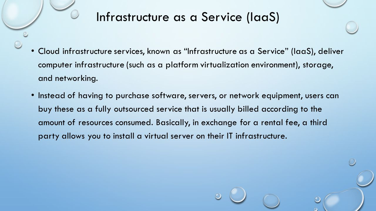 """Infrastructure as a Service (IaaS) Cloud infrastructure services, known as """"Infrastructure as a Service"""" (IaaS), deliver computer infrastructure (such"""