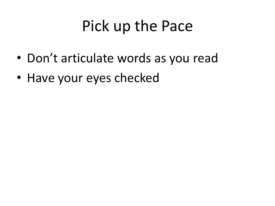 Pick up the Pace Don't articulate words as you read Have your eyes checked