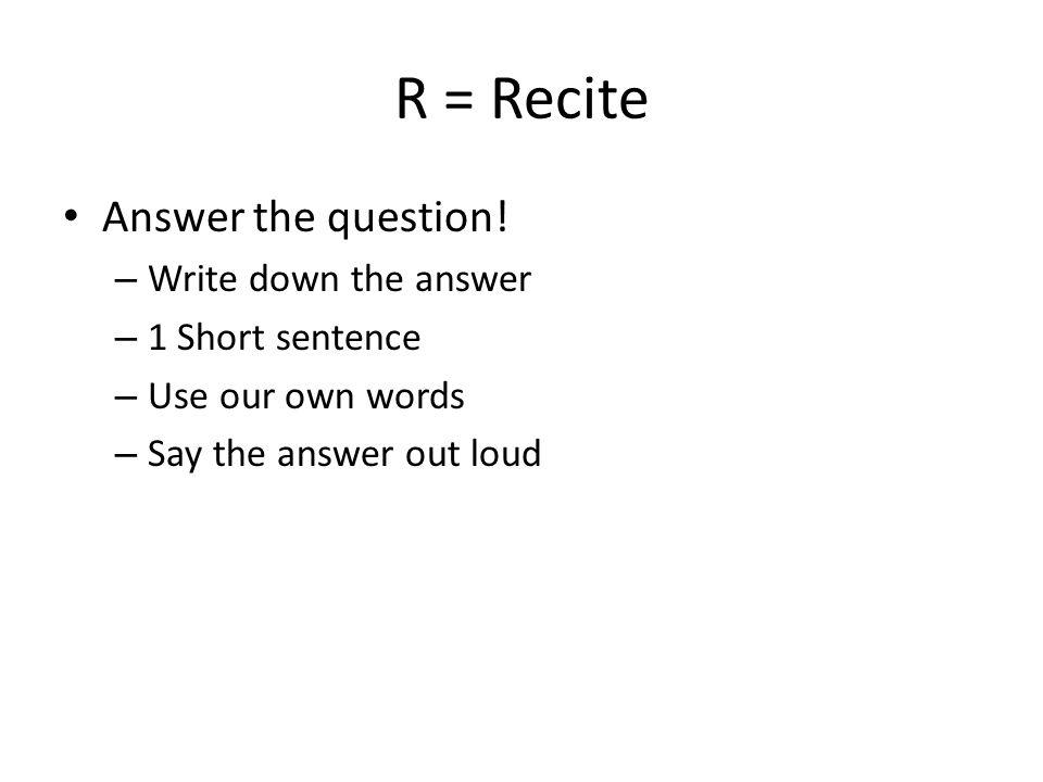 R = Recite Answer the question.