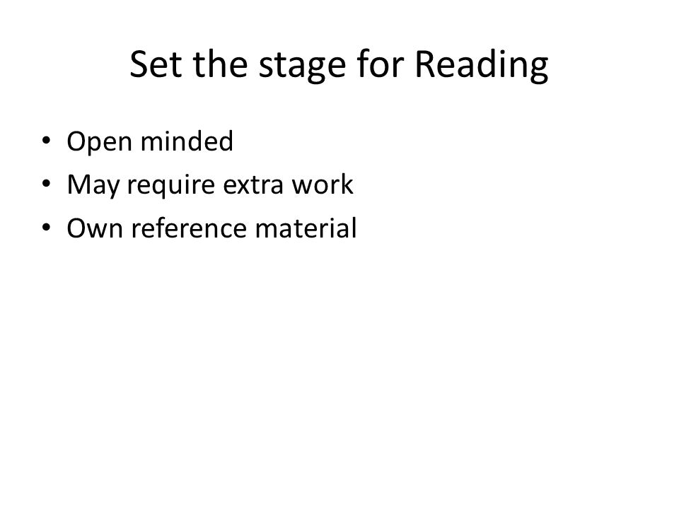 Set the stage for Reading Open minded May require extra work Own reference material