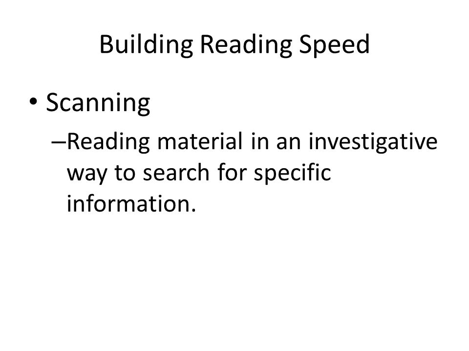 Building Reading Speed Scanning – Reading material in an investigative way to search for specific information.