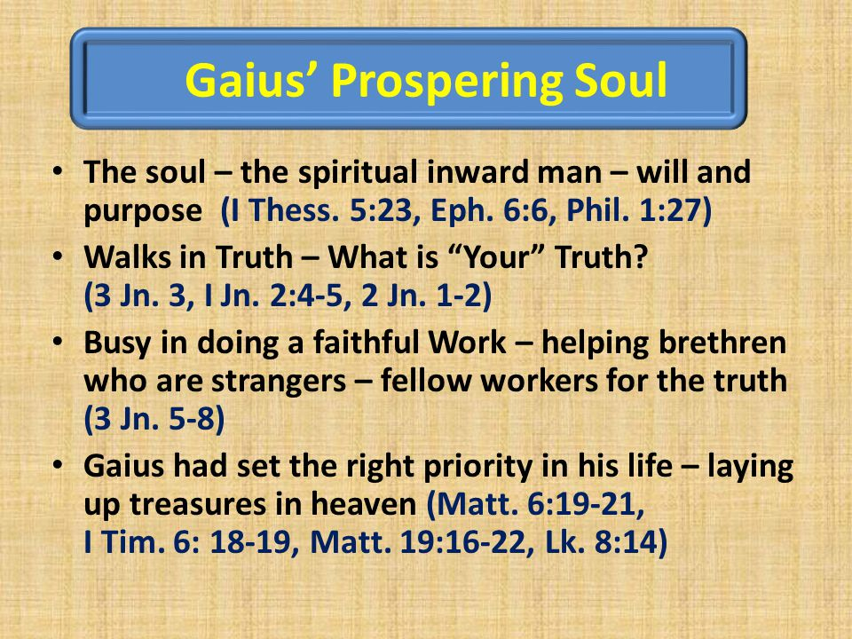Gaius' Prospering Soul The soul – the spiritual inward man – will and purpose (I Thess.