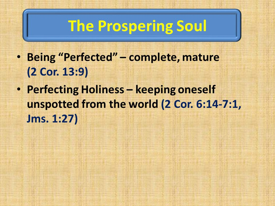 The Prospering Soul Being Perfected – complete, mature (2 Cor.