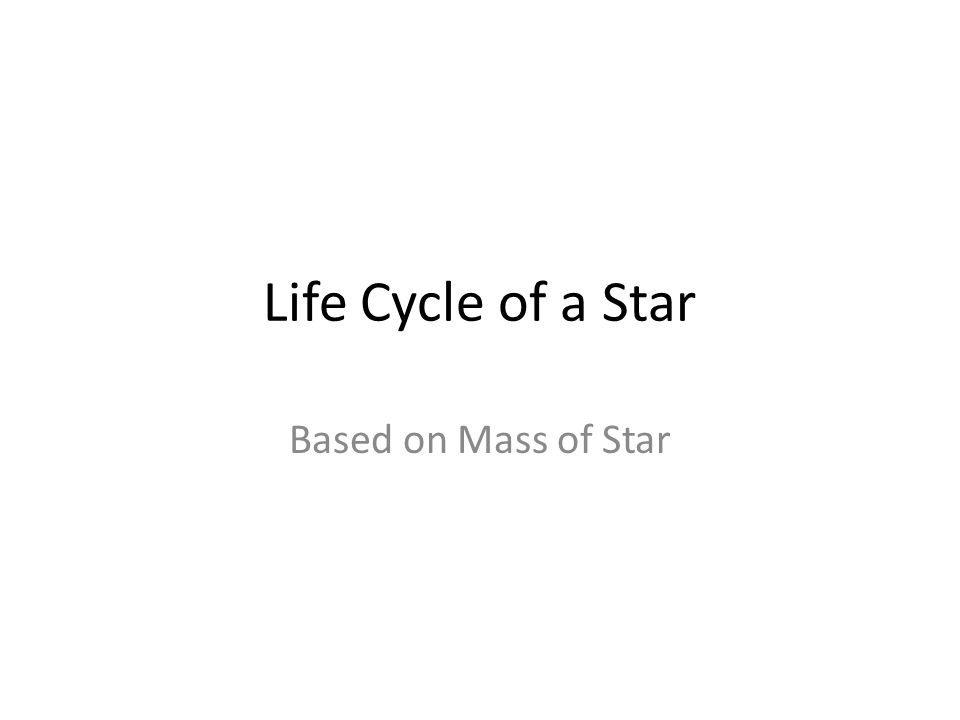 Life Cycle of a Star Based on Mass of Star