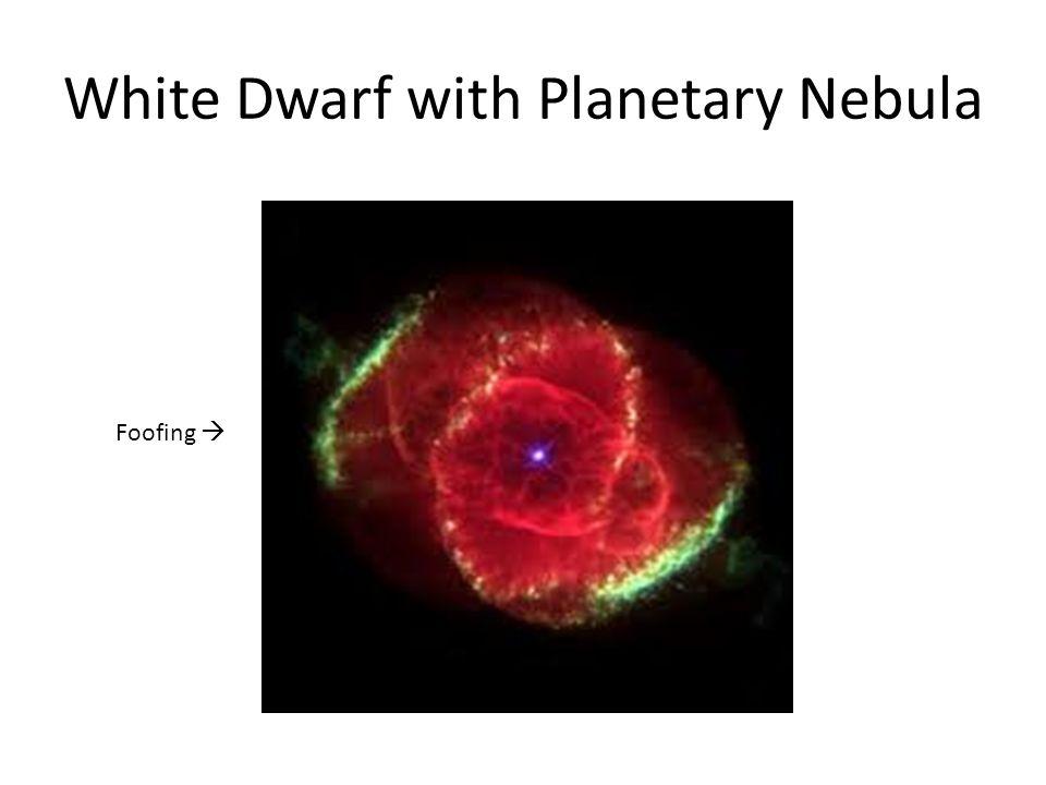White Dwarf with Planetary Nebula Foofing 