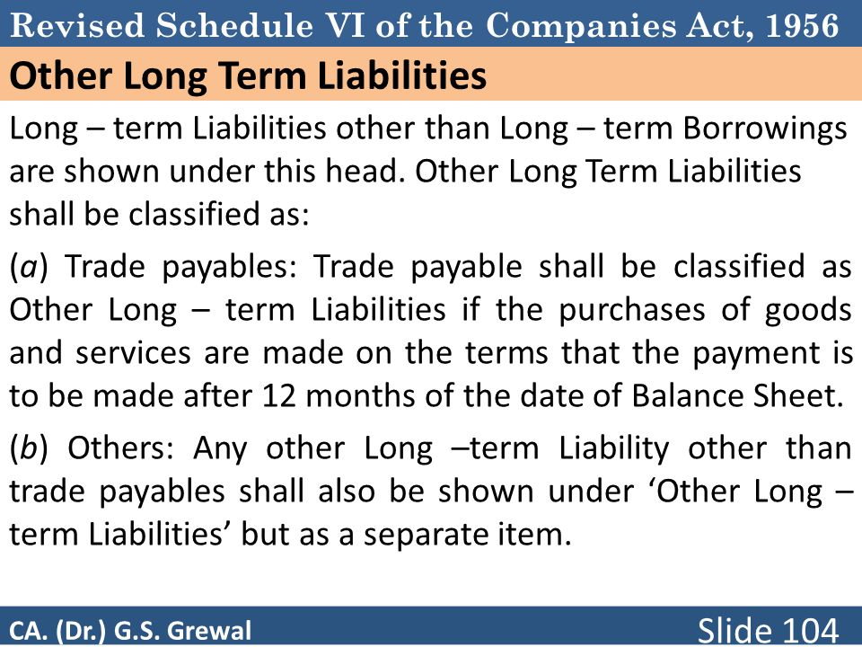 Revised Schedule VI of the Companies Act, 1956 Other Long Term Liabilities Long – term Liabilities other than Long – term Borrowings are shown under this head.