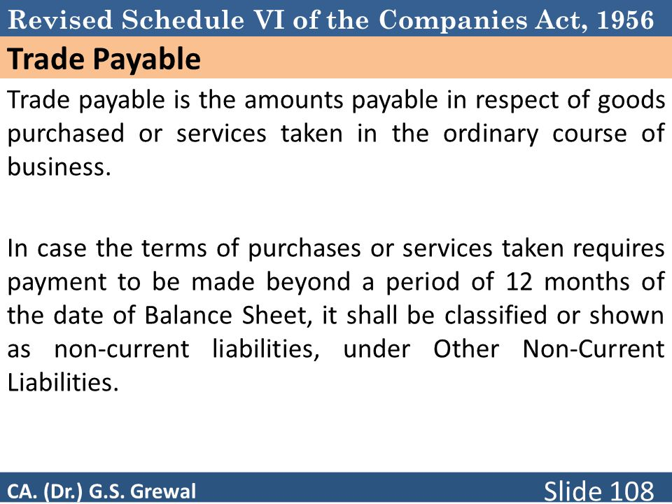 Revised Schedule VI of the Companies Act, 1956 Trade Payable Trade payable is the amounts payable in respect of goods purchased or services taken in t