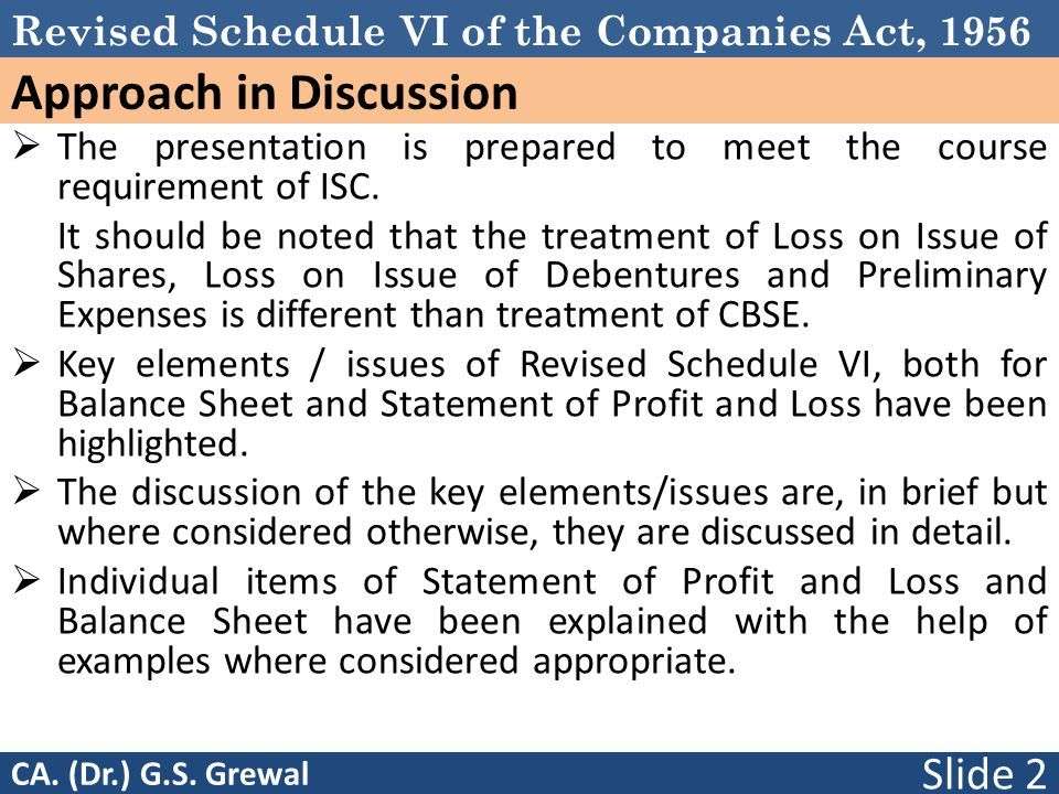 Revised Schedule VI of the Companies Act, 1956 Approach in Discussion  The presentation is prepared to meet the course requirement of ISC.