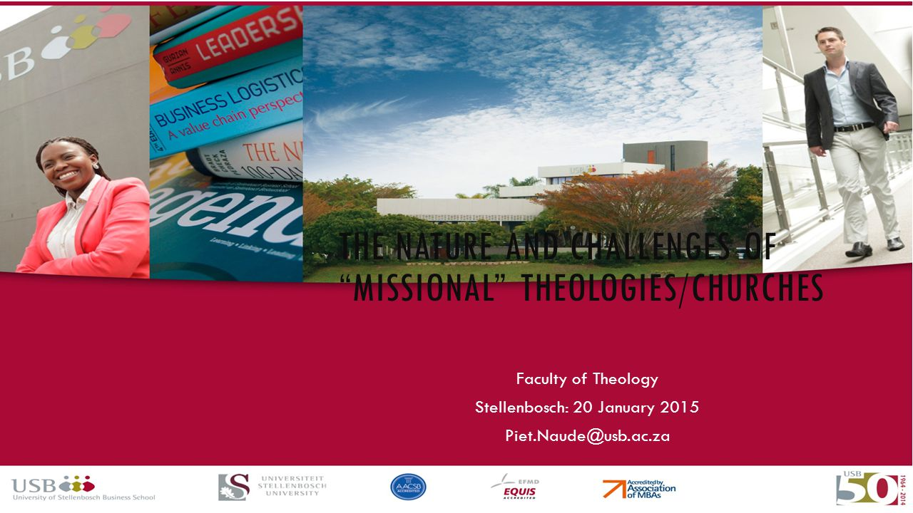 Faculty of Theology Stellenbosch: 20 January 2015 Piet.Naude@usb.ac.za THE NATURE AND CHALLENGES OF MISSIONAL THEOLOGIES/CHURCHES