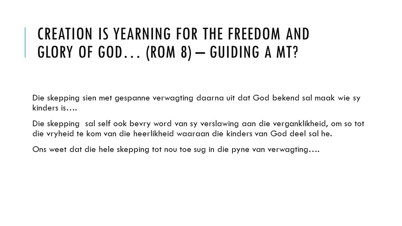 CREATION IS YEARNING FOR THE FREEDOM AND GLORY OF GOD… (ROM 8) – GUIDING A MT.