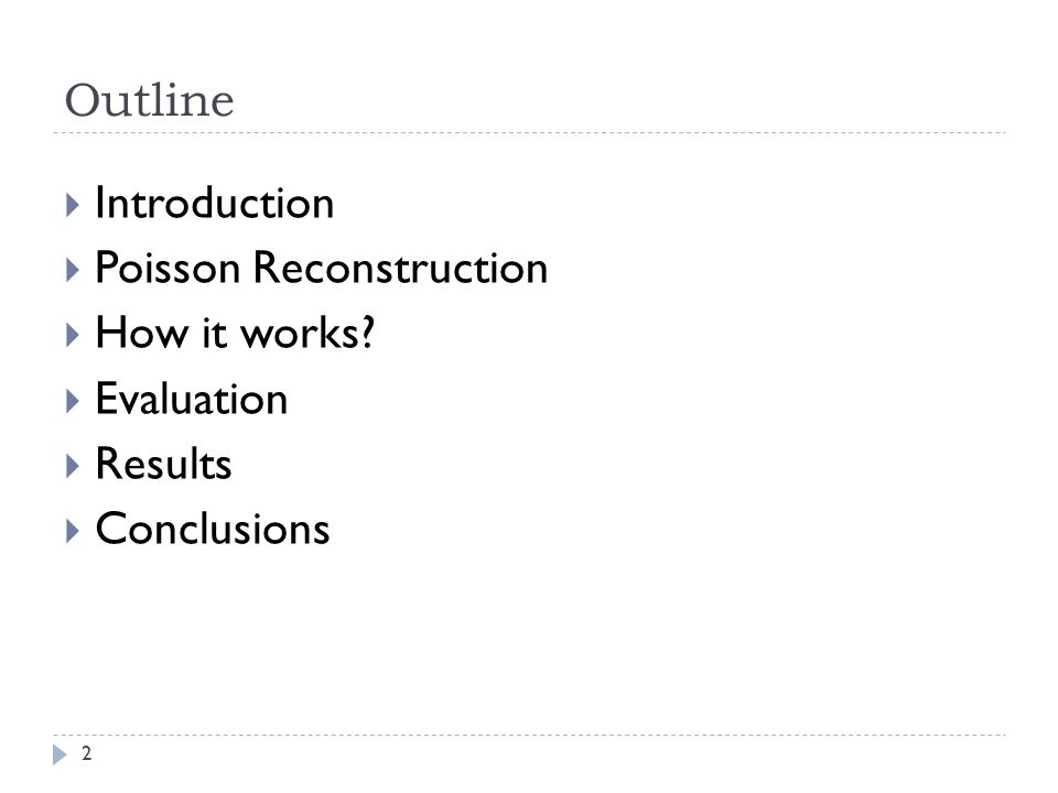 Outline  Introduction  Poisson Reconstruction  How it works.