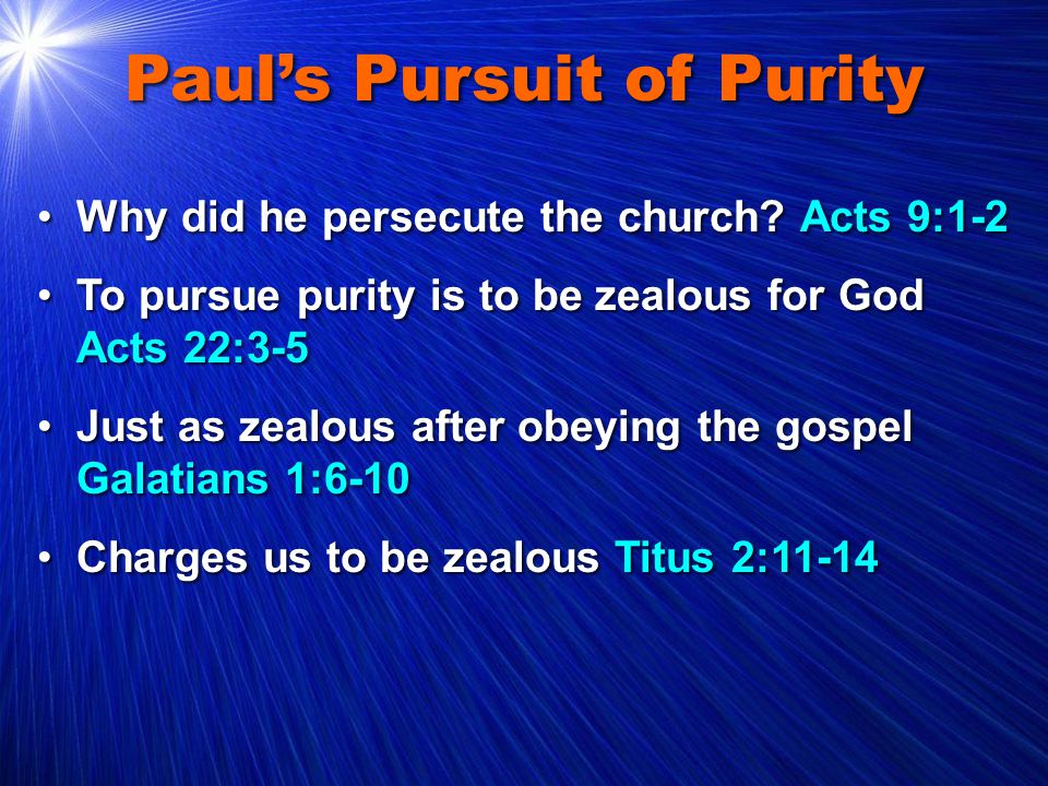 Paul's Pursuit of Purity Why did he persecute the church.