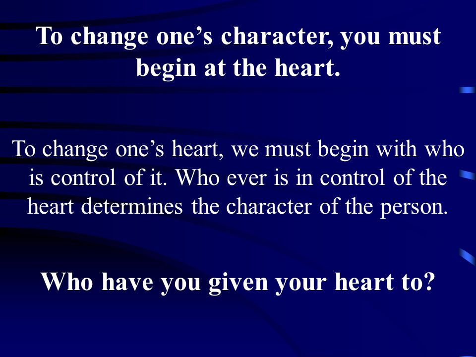 To change one's character, you must begin at the heart.