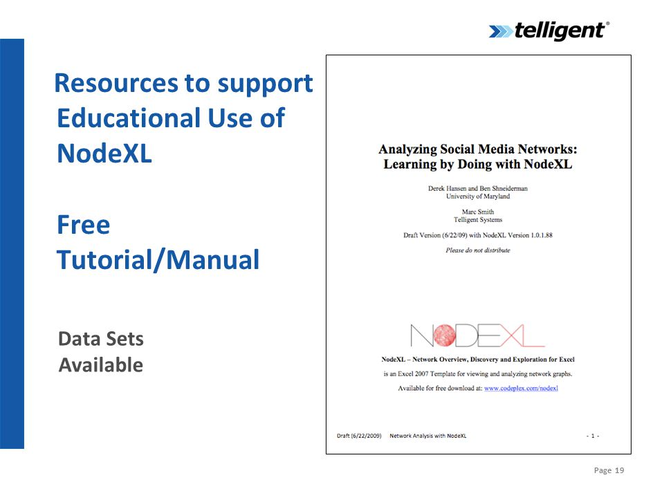 Page 19 Resources to support Educational Use of NodeXL Free Tutorial/Manual Data Sets Available