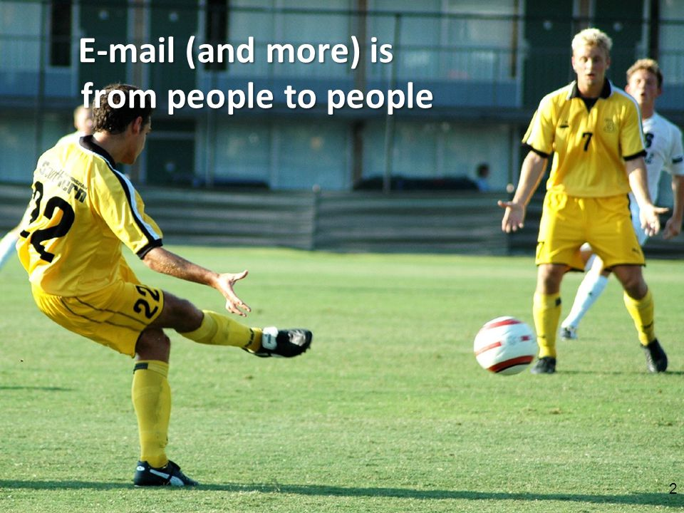 Page 2 E-mail (and more) is from people to people 2