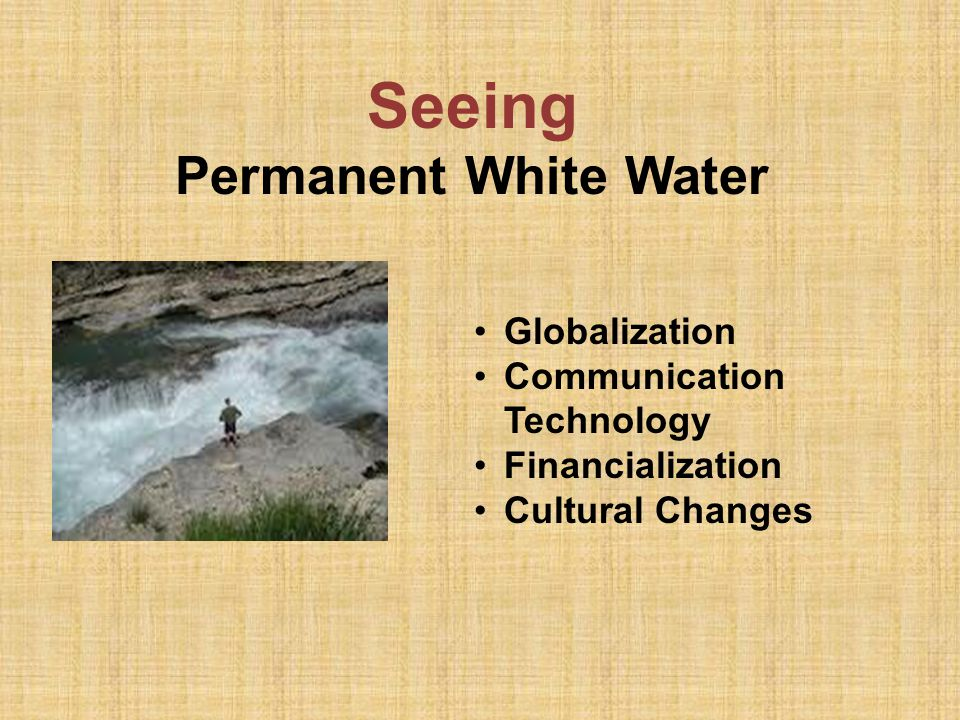 Seeing Permanent White Water Globalization Communication Technology Financialization Cultural Changes