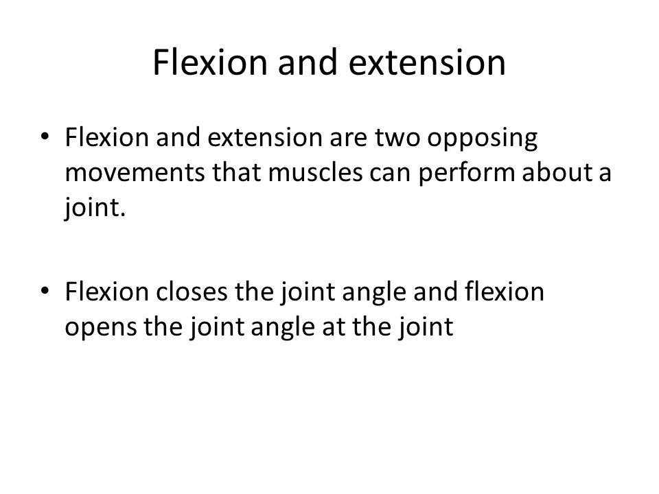 Flexion and extension Flexion and extension are two opposing movements that muscles can perform about a joint. Flexion closes the joint angle and flex