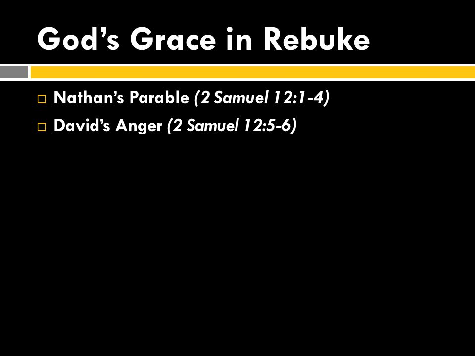 God's Grace in Rebuke  Nathan's Parable (2 Samuel 12:1-4)  David's Anger (2 Samuel 12:5-6)