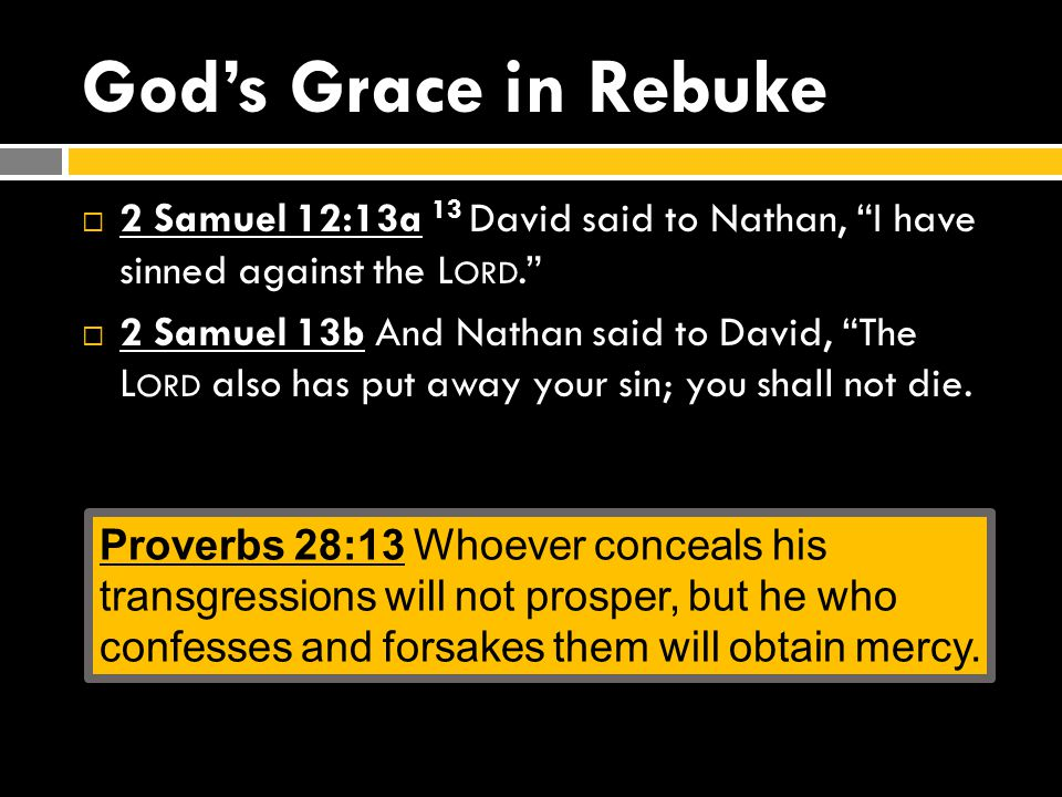 God's Grace in Rebuke  2 Samuel 12:13a 13 David said to Nathan, I have sinned against the L ORD.  2 Samuel 13b And Nathan said to David, The L ORD also has put away your sin; you shall not die.