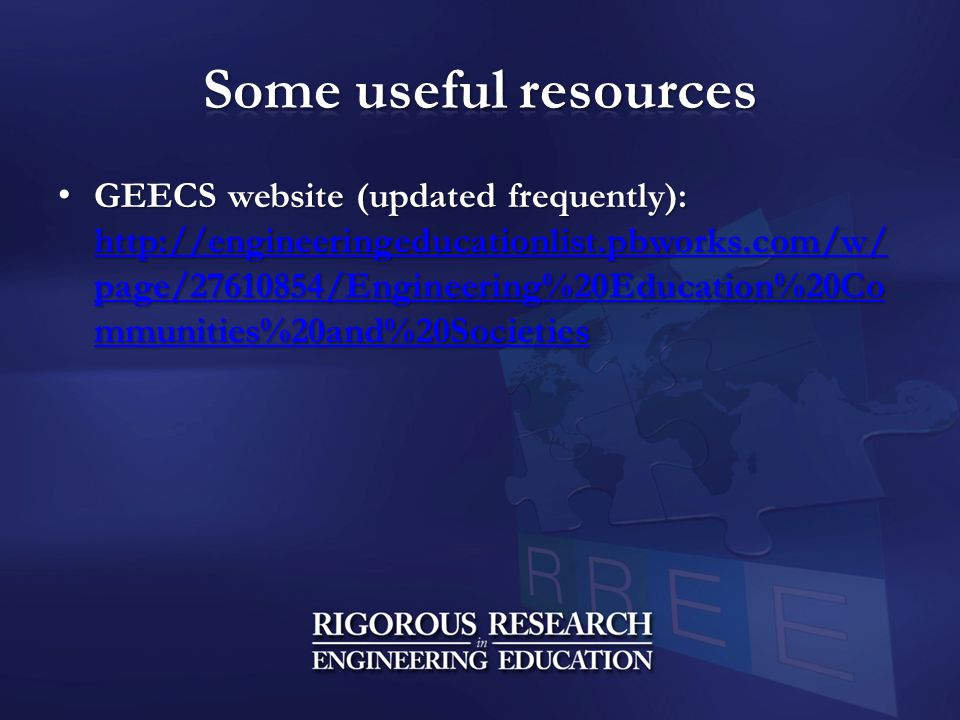 GEECS website (updated frequently): http://engineeringeducationlist.pbworks.com/w/ page/27610854/Engineering%20Education%20Co mmunities%20and%20Societies GEECS website (updated frequently): http://engineeringeducationlist.pbworks.com/w/ page/27610854/Engineering%20Education%20Co mmunities%20and%20Societies http://engineeringeducationlist.pbworks.com/w/ page/27610854/Engineering%20Education%20Co mmunities%20and%20Societies http://engineeringeducationlist.pbworks.com/w/ page/27610854/Engineering%20Education%20Co mmunities%20and%20Societies