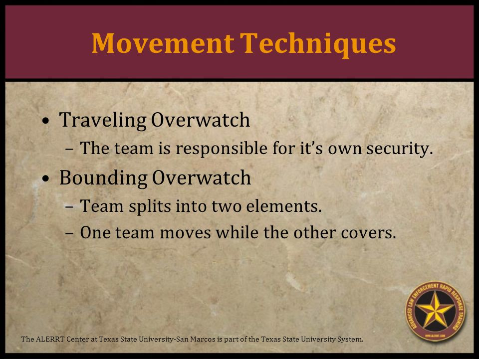 Movement Techniques Traveling Overwatch –The team is responsible for it's own security.