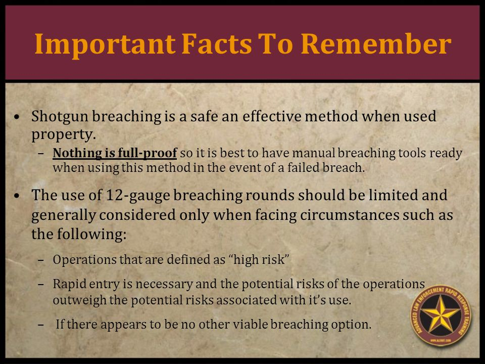 Important Facts To Remember Shotgun breaching is a safe an effective method when used property.